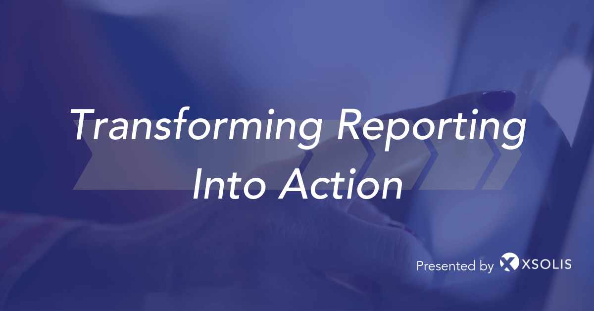Transforming Reporting Into Action