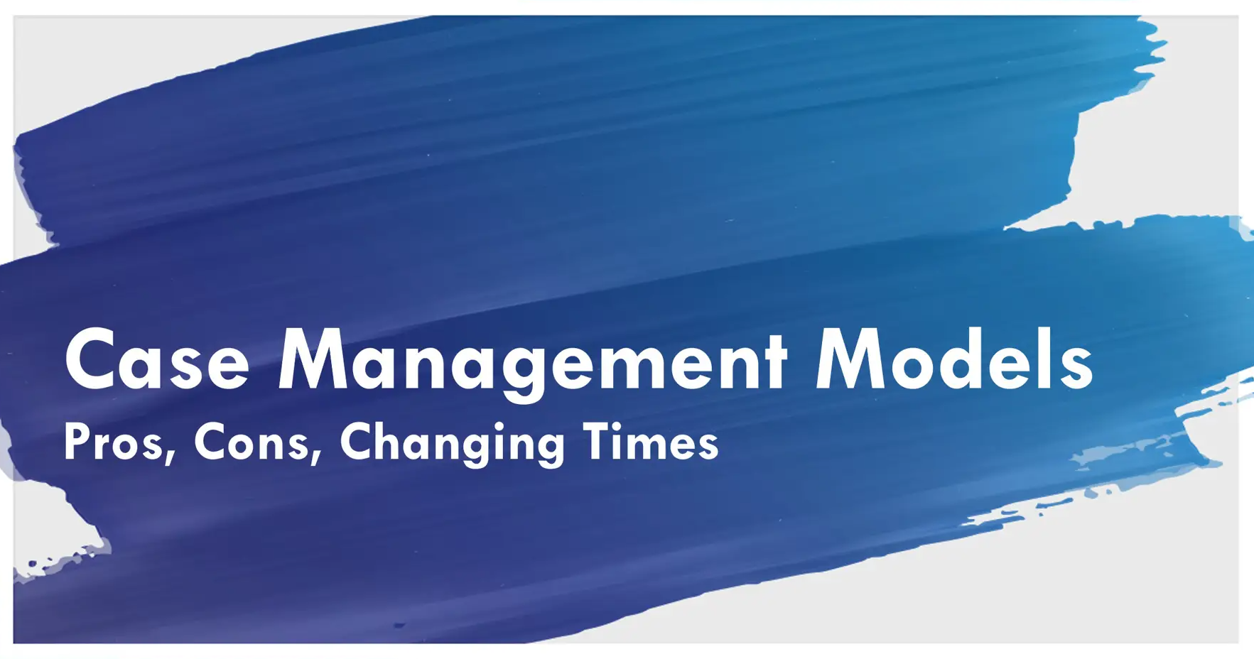 Evolutions & Solutions: Exploring Case Management Models.