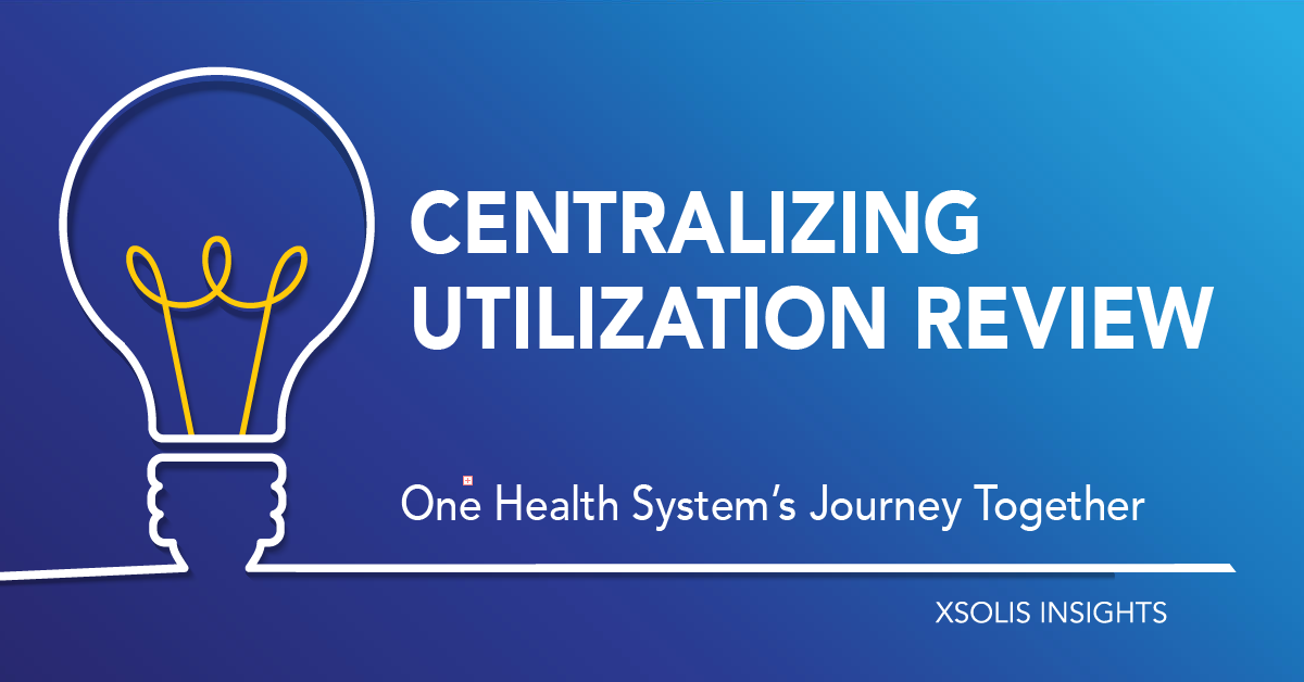 Centralizing the Utilization Review Process