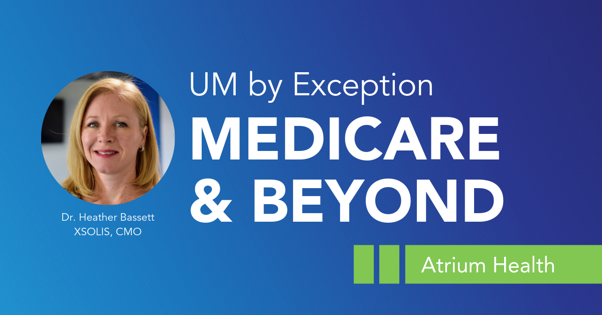 UM by Exception: Medicare and Beyond at Atrium Health