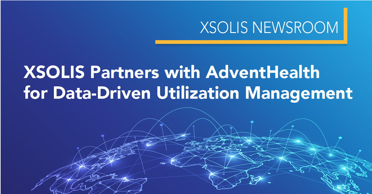 XSOLIS Partners with AdventHealth for Data-Driven Utilization Management