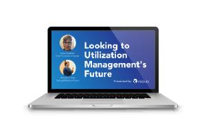 The Future of Utilization Management
